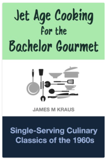 Jet Age Cooking for the Bachelor Gourmet by James M  Kraus